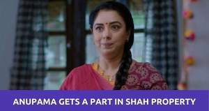 Anupama: Anupama gets surprised by Hasmukh giving her a part of property