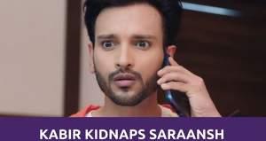 Yeh Hai Chahatein: Kabir kidnaps Saraansh