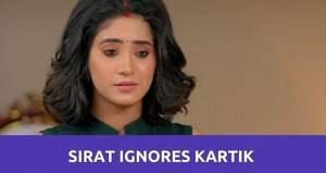 Yeh Rishta Kya Kehlata Hai: Sirat tries to ignore Kartik