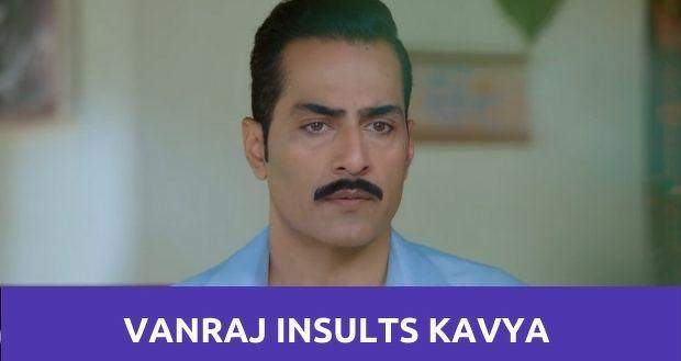 Anupama: Kavya gets insulted by Vanraj for Anupama