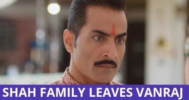 Anupama: Shah family leaves Vanraj and goes to stay with Anupama