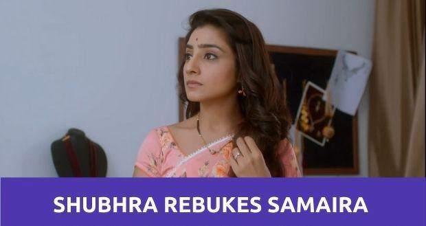 Kyun Rishton Mein Katti Batti: Shubhra chides Samaira and tells her to leave