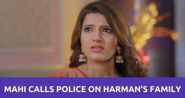 Shakti Astitva Ke Ehsaas Ki: Mahi calls the police on Harman and his family