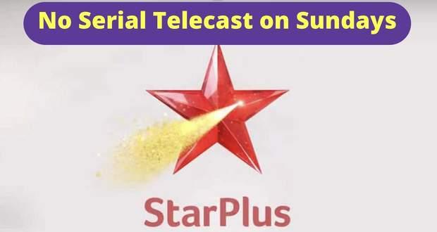 Star Plus Serials: No Telecast on Sunday, 6th June 2021, No Written Update