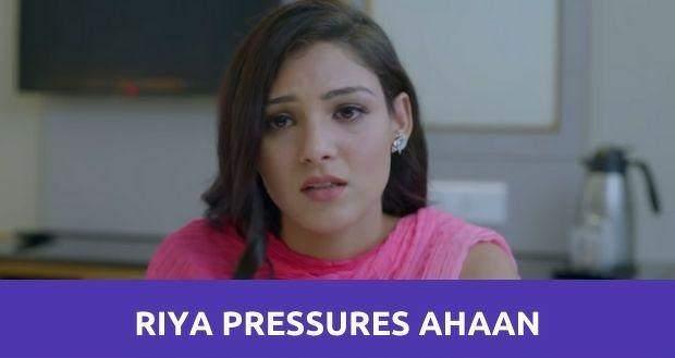 Ishq Par Zor Nahin: Riya pressures Ahaan to announce their marriage