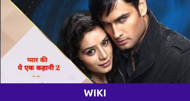 Pyaar Ki Ye Ek Kahaani 2 Wiki, Cast, Promos, Start-End Date, Review, Role Name