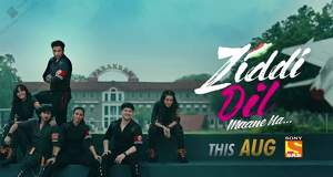 Ziddi Dil Maane Na Wiki, Upcoming Story, Serial Cast, Start-End Dates, Reviews