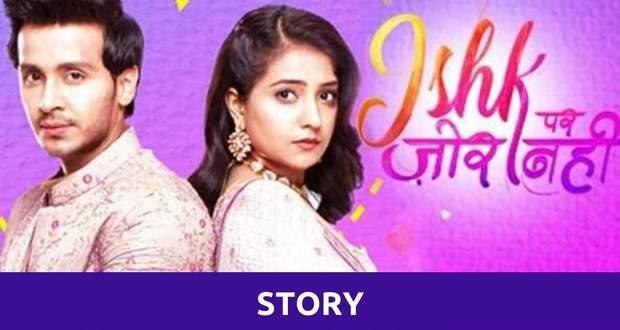 Ishq Par Zor Nahin Story: IPZN is Story of opposite souls falling in love