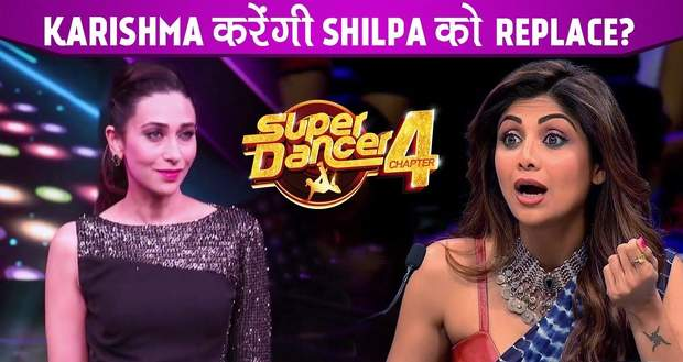 Super Dancer 4 New Judge: Karisma Kapoor to replace Shilpa on 24th July 2021?